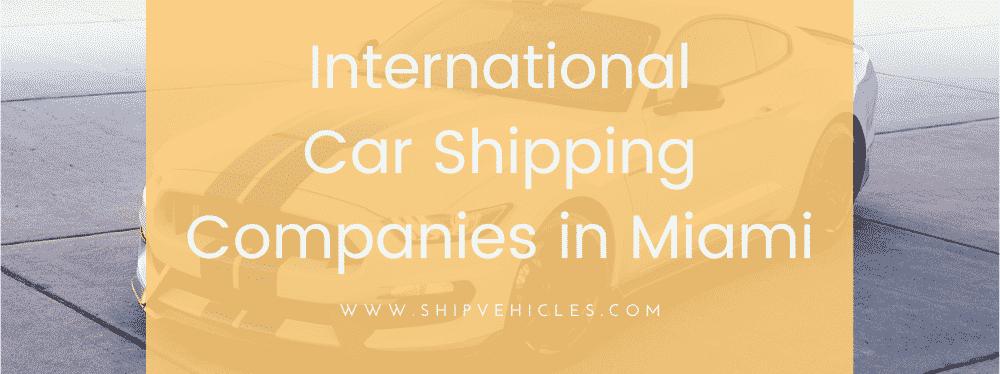 International Car Shipping Companies in Miami