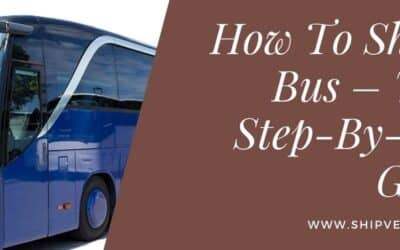 How To Ship A Bus – Your Step-By-Step Guide