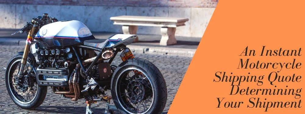 An Instant Motorcycle Shipping Quote Determining Your Shipment