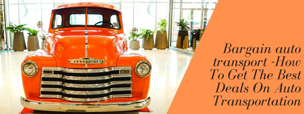 Bargain auto transport -How To Get The Best Deals On Auto Transportation