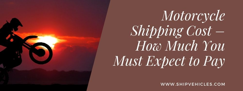 Motorcycle Shipping Cost – How Much You Must Expect to Pay