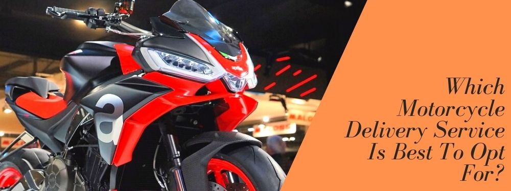 Which Motorcycle Delivery Service Is Best To Opt For?