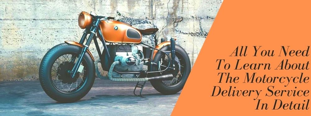 All You Need To Learn About The Motorcycle Delivery Service In Detail